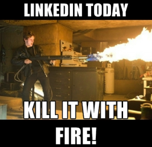 LinkedIn Today - Kill It With Fire!